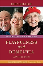 Playfulness and dementia : a practice guide