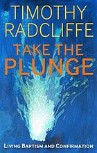 Take the Plunge : Living Baptism and Confirmation.