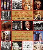 Emanuel Swedenborg : a continuing vision : a pictorial biography & anthology of essays & poetry