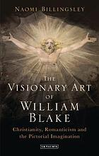 The visionary art of William Blake : Christianity, romanticism and the pictorial imagination