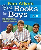 Pam Allyn's best books for boys : how to engage boys in reading in ways that will change their lives.