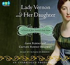 Lady Vernon and her daughter : [a novel of Jane Austin's Lady Susan]