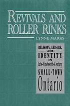 Revivals and roller rinks : religion, leisure, and identity in late-nineteenth-century small-town Ontario