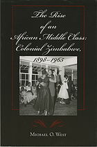 The rise of an African middle class : colonial Zimbabwe, 1898-1965