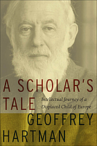 A Scholar's Tale : Intellectual Journey of a Displaced Child of Europe.