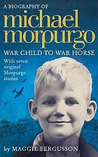 Michael Morpurgo : war child to War horse : a biography