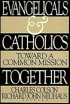 Evangelicals and Catholics together : toward a common mission