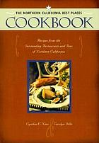 The Northern California best places cookbook : recipes from the outstanding restaurants and inns of Northern California