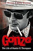 Gonzo : the life of Hunter S. Thompson