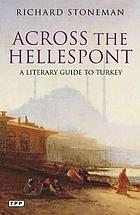 Across the Hellespont : a literary guide to Turkey