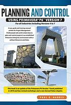 Planning and control using Primavera P6 version 7 : for all industries including version 4 to 7, updated 2012 : planning and progressing project schedules with and without roles and resources in an established enterprise environment