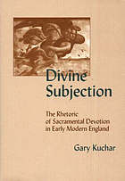 Divine subjection : the rhetoric of sacramental devotion in early modern England