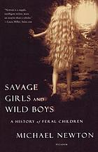 Savage girls and wild boys : a history of feral children
