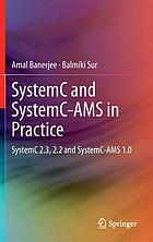 SystemC and SystemC-AMS in practice : SystemC 2.3, 2.2 and SystemC-AMS 1.0