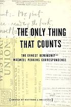 The only thing that counts : the Ernest Hemingway/Maxwell Perkins correspondence, 1925-1947