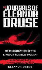 The journals of Eleanor Druse : my investigation of the Kingdom Hospital incidentThe journals of Eleanor Druse [my investigation of the Kingdom Hospital incidentThe journals of Eleanor Druse : my investigation of the Kingdom Hospital incident