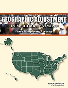 Geographic adjustment in Medicare payment. Phase I, Improving accuracy