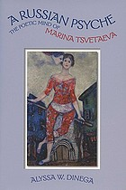 A Russian psyche : the poetic mind of Marina Tsvetaeva