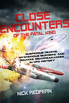 Close encounters of the fatal kind : suspicious deaths, mysterious murders, and bizarre disappearances in UFO history