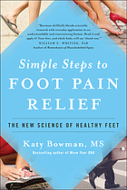 Simple steps to foot pain relief : the new science of healthy feet