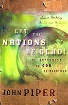 Let the nations be glad! : the supremacy of God in missions