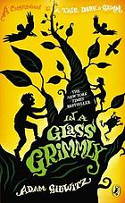 In a glass Grimmly : companion to A tale dark & Grimm