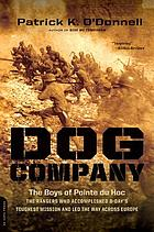Dog Company : the boys of Pointe Du Hoc : the Rangers who accomplished D-Day's toughest mission and led the way across Europe