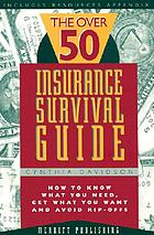 The over 50 insurance survival guide : how to know what you need, get what you want and avoid rip-offs