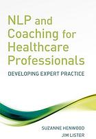NLP and coaching for healthcare professionals : developing expert practice