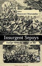Insurgent sepoys : Europe views the Revolt of 1857