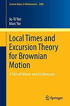 Local times and excursion theory for Brownian motion : a tale of wiener and itô measures