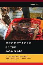 Receptacle of the sacred : illustrated manuscripts and the Buddhist book cult in South Asia