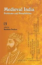 Medieval India, problems and possibilities : essays in honour of professor A.R. Kulkarni