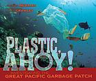 Plastic, ahoy! : investigating the great Pacific garbage patch