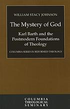 The mystery of God : Karl Barth and the postmodern foundations of theology