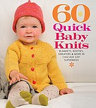 60 quick baby knits : blankets, booties, sweaters & more in Cascade 220 Superwash.