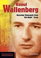Raoul Wallenberg : rescuing thousands from the Nazis' grasp
