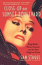 Close-up on Sunset Boulevard : Billy Wilder, Norma Desmond, and the dark Hollywood dream