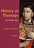 History of theology. II, The Middle Ages by  Giulio D'Onofrio