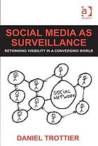 Social media as surveillance : rethinking visibility in a converging world