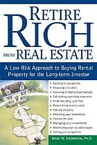 Retire rich from real estate : a low-risk approach to buying rental property for the long-term investor