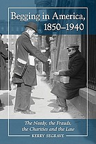 Begging in America, 1850-1940 : the needy, the frauds, the charities and the law