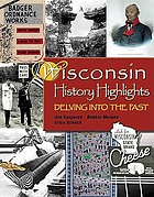 Wisconsin history highlights : delving into the past