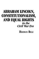 Abraham Lincoln, constitutionalism and equal rights in the civil war era