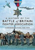A history of the Battle of Britain Fighter Association: commemorating the few