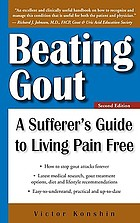 Beating gout : a sufferer's guide to living pain free