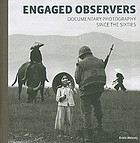 Engaged observers : documentary photography since the sixties
