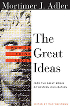 How to think about the great ideas : from the great books of Western civilization