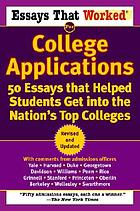 Essays that worked for college applications : 50 essays that helped students get into the nation's top colleges