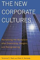 The new corporate cultures : revitalizing the workplace after downsizing, mergers, and reengineering